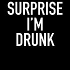 surprise i'm drunk! by fahimahsarebel
