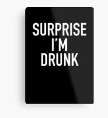 surprise i'm drunk! Metal Print