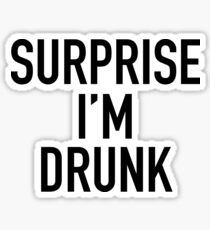 surprise i'm drunk! Sticker