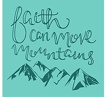 Faith Can Move Mountains Photographic Print