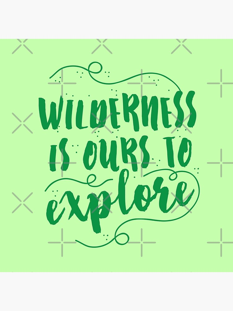 Wilderness is ours to explore by jazzydevil