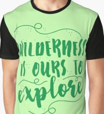 Wilderness is ours to explore Graphic T-Shirt