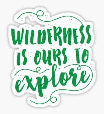Wilderness is ours to explore Sticker