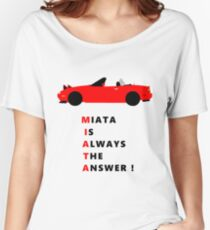 Miata is always the answer! Women's Relaxed Fit T-Shirt