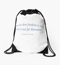 Those who deny freedom to others, deserve it not - Abraham Lincoln Drawstring Bag