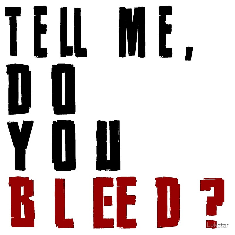 """""""Tell Me, Do You Bleed?"""" by Lukstar 