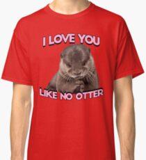 I love you like no otter Classic T-Shirt