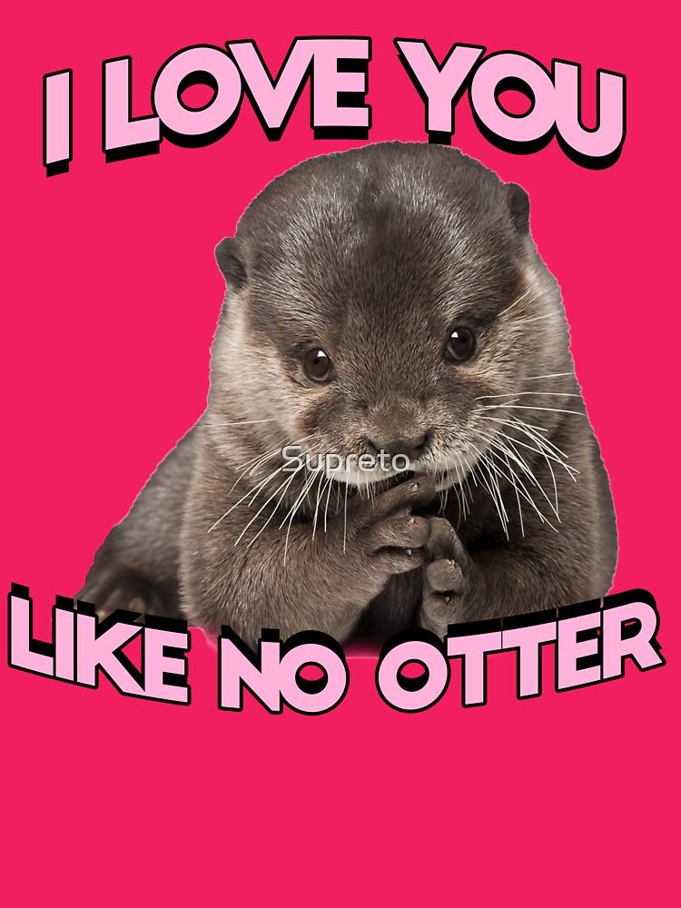 I love you like no otter by Supreto