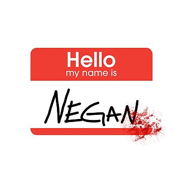 Hello, my name is Negan by gillianbrice