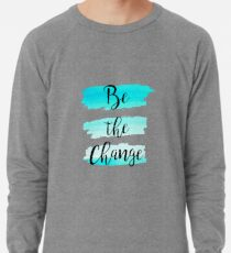 a680d94f96b36 Be the change watercolor Quote Lightweight Sweatshirt