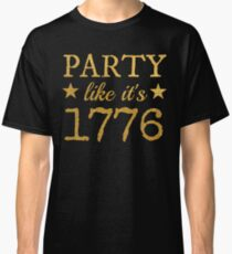 Party Like It's 1776 Classic T-Shirt