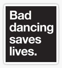 Bad Dancing Saves Lives Sticker