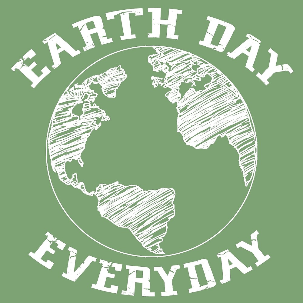 Earth Day Everyday (white lettering) by peerrrrii