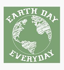 Earth Day Everyday (white lettering) Photographic Print