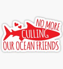 No more culling our OCEAN FRIENDS! (Sharks) Sticker