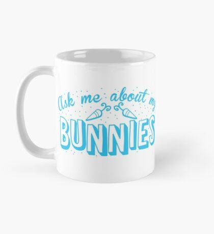 Ask me about my BUNNIES Mug