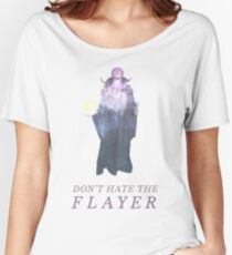 Don't Hate the Flayer Women's Relaxed Fit T-Shirt
