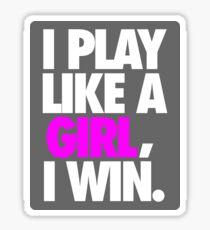 I PLAY LIKE A GIRL, I WIN. Sticker