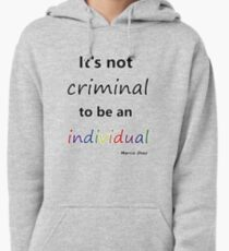 It's not criminal to be an individual Pullover Hoodie