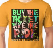buy the ticket take the ride - hunter s thompson Unisex T-Shirt