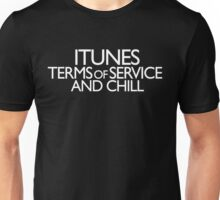 itunes terms of service and chill Unisex T-Shirt