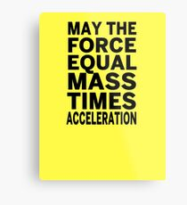 May The Force Equal The Mass Times Acceleration Metal Print