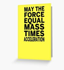 May The Force Equal The Mass Times Acceleration Greeting Card