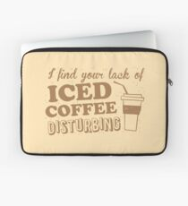 I find your lack of ICED COFFEE disturbing Laptop Sleeve