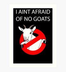I Aint Afraid of no Goats! Art Print