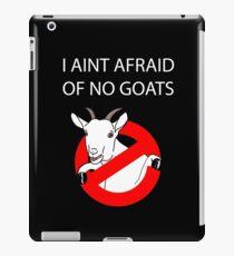 I Aint Afraid of no Goats! iPad Case/Skin