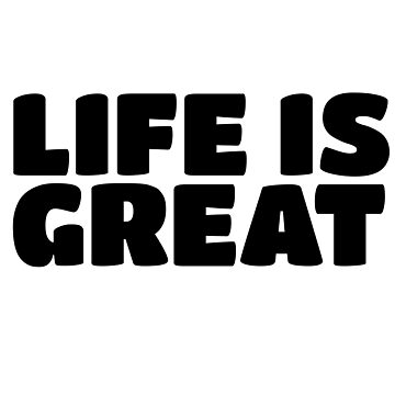 Life Is Great Ironic Fun Cool Text Truth Motivation by LukaMatijas