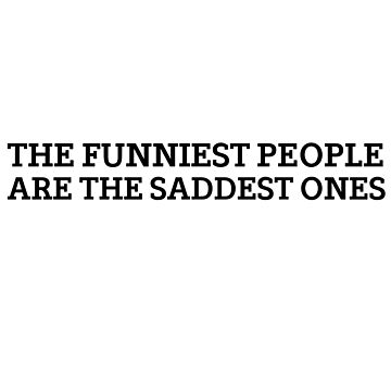 Cool Quote Comedian Funny People Sadness by LukaMatijas