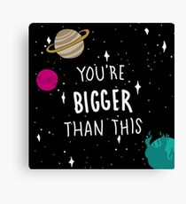 You're Bigger Than This Canvas Print