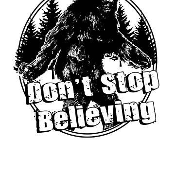 Bigfoot  Sasquatch Dont Stop Believing by funnytshirtstee