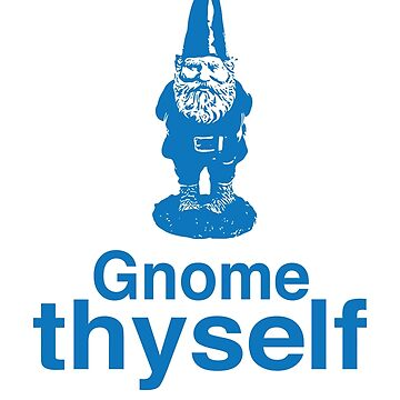 Gnome Thyself by funnytshirtstee