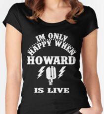 Ich bin nur glücklich, wenn Howard lebt Tailliertes Rundhals-Shirt