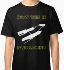 Now This Is Podracing Classic T-Shirt