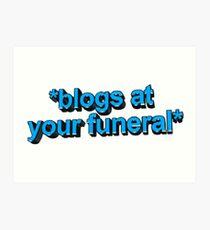 blogs @ ur funeral  Art Print