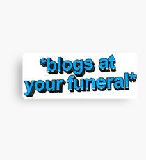 blogs @ ur funeral  Canvas Print