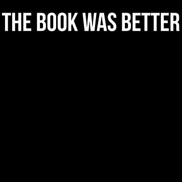The Book Was Better by goodbengal