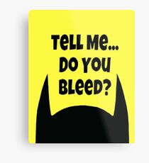 Do You Bleed? Metal Print