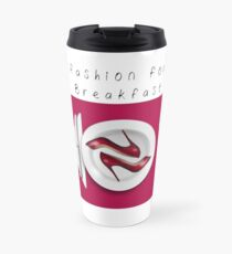 """fashion for Breakfast"" Travel Mug"