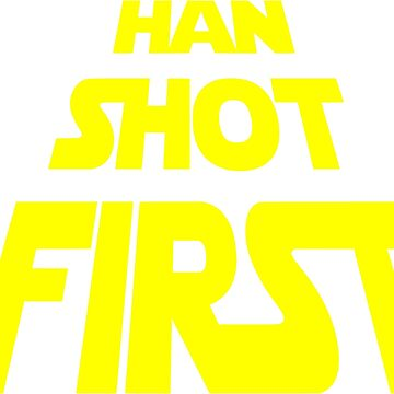Han Shot First by SpaceAlienTees