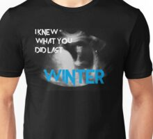 I kew what you did last winter Unisex T-Shirt