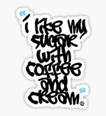"""I like my sugar with coffee and cream"" Sticker"
