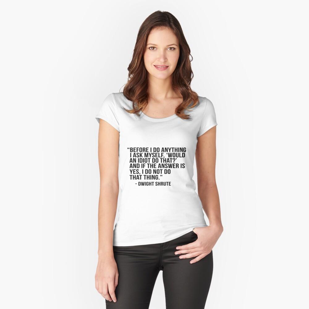 Dwight Shrute Zitat Tailliertes Rundhals-Shirt