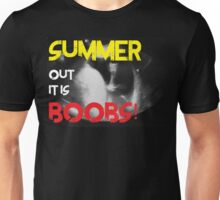 Summer out it is Boobs!! Unisex T-Shirt