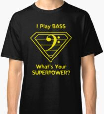 I Play Bass. What's Your Superpower? Classic T-Shirt