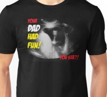 Your Dad had fun Unisex T-Shirt