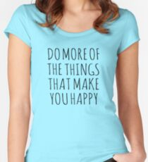 DO MORE OF THE THINGS THAT MAKE YOU HAPPY Women's Fitted Scoop T-Shirt